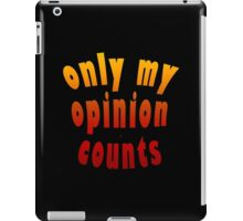Only My Opinion Counts iPad Case/Skin