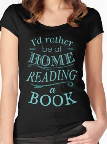 I'd rather be at home reading a book Women's Fitted Scoop T-Shirt