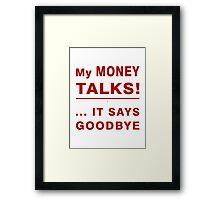 My Money Says Goodbye Framed Print