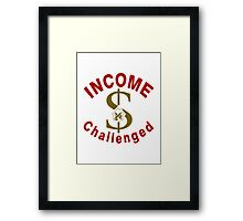I Am Income Challenged Framed Print