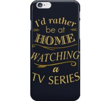 i'd rather be at home watching a tv series iPhone Case/Skin