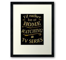 i'd rather be at home watching a tv series Framed Print