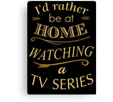i'd rather be at home watching a tv series Canvas Print