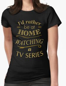 i'd rather be at home watching a tv series T-Shirt