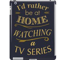 i'd rather be at home watching a tv series iPad Case/Skin