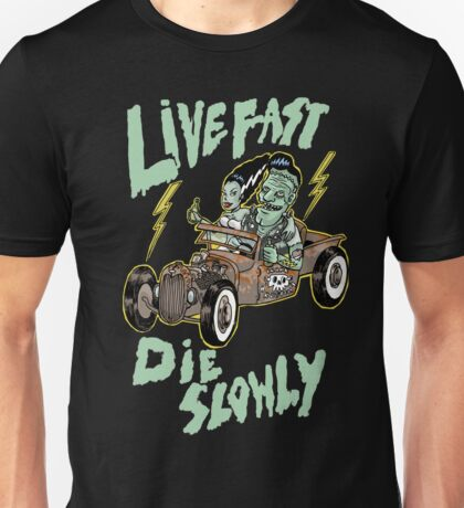 Live fast die slowly Unisex T-Shirt