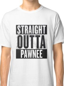 Straight Otta Pawnee - Parks and Rec Classic T-Shirt
