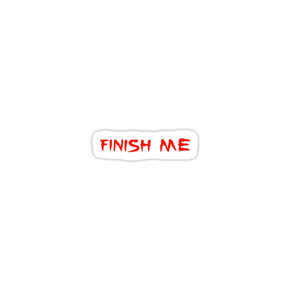 FINISH ME!!! by Victor Varela