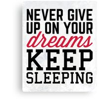 Never Give Up Dreams Funny Quote Canvas Print