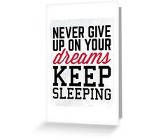 Never Give Up Dreams Funny Quote Greeting Card