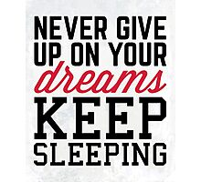 Never Give Up Dreams Funny Quote Photographic Print