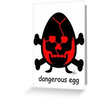 dangerous egg Greeting Card