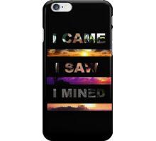 I Came, I Saw, I Mined  iPhone Case/Skin