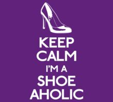 Keep calm I'm a shoe-aholic II by GraceMostrens