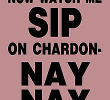 Now Watch Me SIP on Chardon- NAY NAY by Lallinda