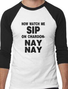 Now Watch Me SIP on Chardon- NAY NAY Men's Baseball ¾ T-Shirt