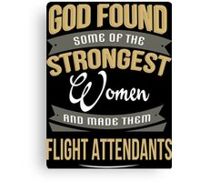 God Found Some Of The Strongest Women And Made Them  Flight Attendants - Tshirts & Accessories Canvas Print