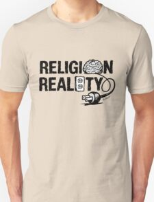 RELIGION isn't plugged into REALITY T-Shirt
