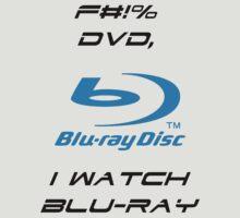 F#!% DVD, I watch Blu-Ray by Guvnor99