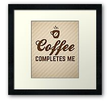 Coffee Completes Me Quote Framed Print