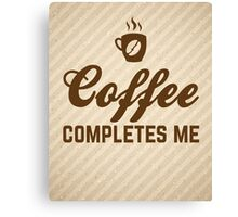 Coffee Completes Me Quote Canvas Print