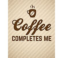 Coffee Completes Me Quote Photographic Print