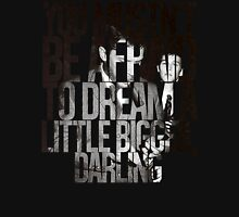 You Mustn't Be Afraid To Dream A Little Bigger, Darling Unisex T-Shirt