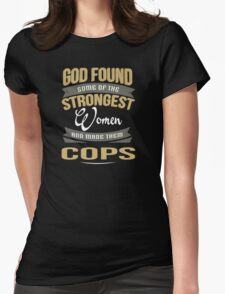 God Found Some Of The Strongest Women And Made Them COPS - Tshirts & Accessories T-Shirt