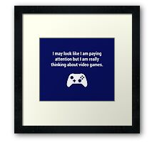 I may look like I am paying attention but really I am thinking about video games. Framed Print