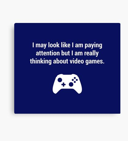 I may look like I am paying attention but really I am thinking about video games. Canvas Print