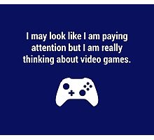 I may look like I am paying attention but really I am thinking about video games. Photographic Print