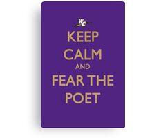 Keep Calm and Fear the Poet Canvas Print