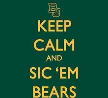 Keep Calm and Sic 'Em Bears by jdotcole