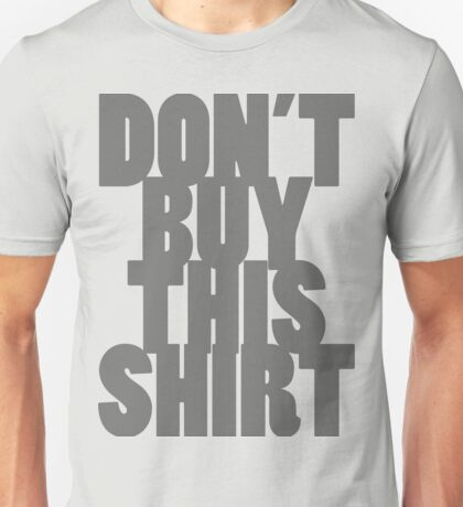 Don't Buy This Shirt (Dark Text Version) Unisex T-Shirt