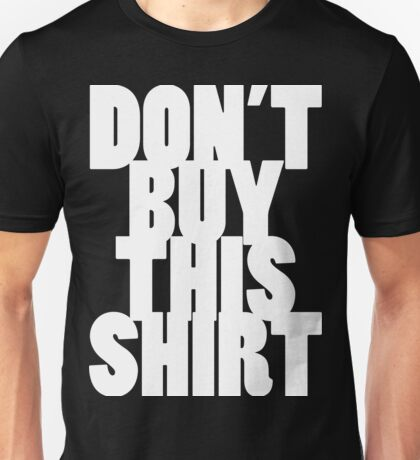 Don't Buy This Shirt (White Text Version) Unisex T-Shirt