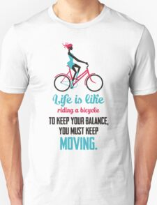 Life Quote: Life is like riding a bicycle Unisex T-Shirt