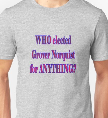 Who elected Norquist? Unisex T-Shirt