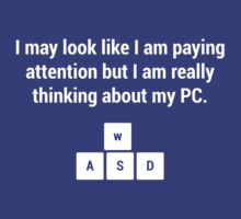 I may look like I am paying attention but I am really thinking about my PC by Matthew Ellerington