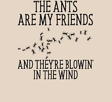 The Ants Are My Friends And They're Blowin' In The Wind T-Shirt