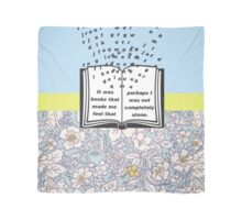 It was books that made me feel that perhaps I was not completely alone. Scarf