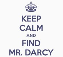 Keep Calm and Find Mr. Darcy Jane Austen by frogcreek