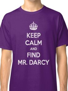 Keep Calm and Find Mr. Darcy Jane Austen Dark Color Classic T-Shirt