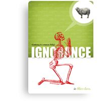 IGNORANCE IS BLISS-LESS Canvas Print