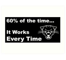 60% of the time, it works every time Art Print