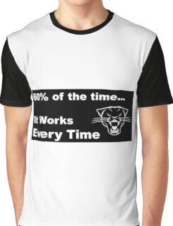 60% of the time, it works every time Graphic T-Shirt