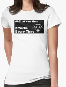 60% of the time, it works every time Womens Fitted T-Shirt