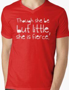 Though she be but little, she is fierce. Mens V-Neck T-Shirt