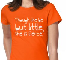 Though she be but little, she is fierce. Womens Fitted T-Shirt