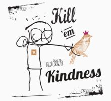 KILL 'em WITH KINDNESS T by Martin Andersson
