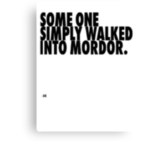 Some One Simply Walked Into Mordor...V1 Canvas Print